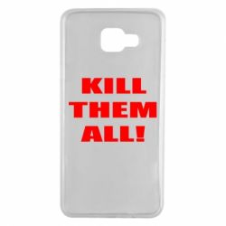 Чехол для Samsung A7 2016 Kill them all!