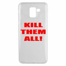 Чехол для Samsung J6 Kill them all!