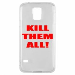 Чехол для Samsung S5 Kill them all!