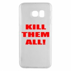 Чехол для Samsung S6 EDGE Kill them all!