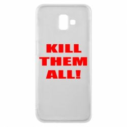 Чехол для Samsung J6 Plus 2018 Kill them all!