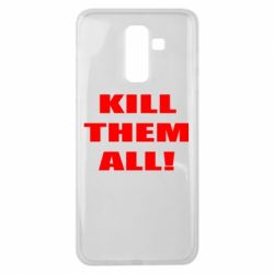 Чехол для Samsung J8 2018 Kill them all!