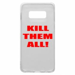Чехол для Samsung S10e Kill them all!