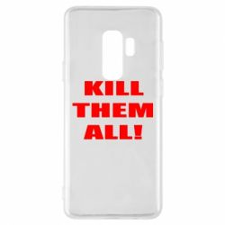 Чехол для Samsung S9+ Kill them all!