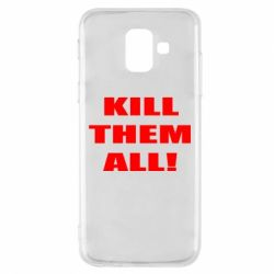Чехол для Samsung A6 2018 Kill them all!