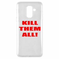 Чехол для Samsung A6+ 2018 Kill them all!