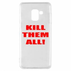 Чехол для Samsung A8 2018 Kill them all!