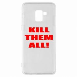 Чехол для Samsung A8+ 2018 Kill them all!