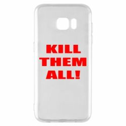 Чехол для Samsung S7 EDGE Kill them all!