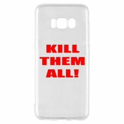 Чехол для Samsung S8 Kill them all!