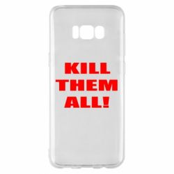 Чехол для Samsung S8+ Kill them all!