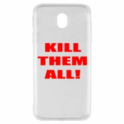 Чехол для Samsung J7 2017 Kill them all!