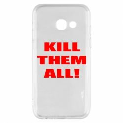 Чехол для Samsung A3 2017 Kill them all!