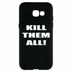 Чехол для Samsung A5 2017 Kill them all!