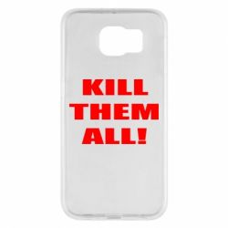 Чехол для Samsung S6 Kill them all!