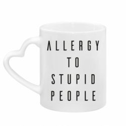 Кружка з ручкою у вигляді серця Allergy To Stupid People