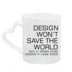 Кружка з ручкою у вигляді серця Design won't save the world
