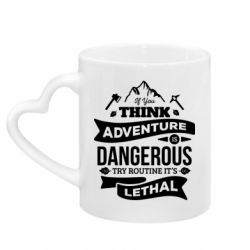 Кружка з ручкою у вигляді серця If you think adventure is dangerous try routine it's lethal