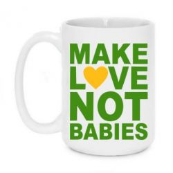 Кружка 420ml Make love not babies - FatLine