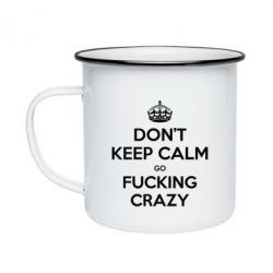 Кружка эмалированная Don't keep calm go fucking crazy - FatLine