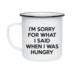 Купить Кружка Эмалированная I'm Sorry For What I Said When I Was Hungry