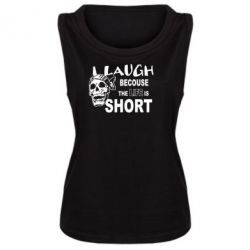 Женская майка Laugh becouse Life is short