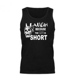 Мужская майка Laugh becouse Life is short