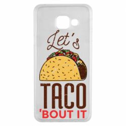 Чехол для Samsung A3 2016 Let's taco bout it