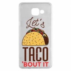 Чехол для Samsung A5 2016 Let's taco bout it