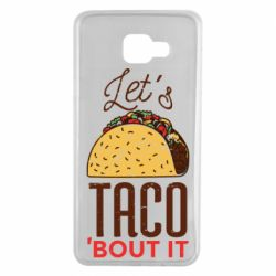 Чехол для Samsung A7 2016 Let's taco bout it