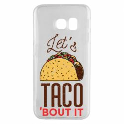 Чехол для Samsung S6 EDGE Let's taco bout it