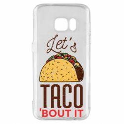 Чехол для Samsung S7 Let's taco bout it