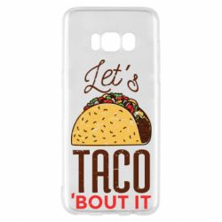 Чехол для Samsung S8 Let's taco bout it