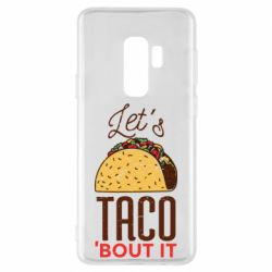 Чехол для Samsung S9+ Let's taco bout it