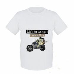 Дитяча футболка Life is good, take it show