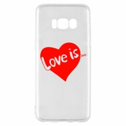Чехол для Samsung S8 Love is...