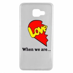 Чехол для Samsung A7 2016 Love Is...When we are