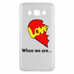 Чехол для Samsung J5 2016 Love Is...When we are