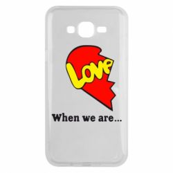 Чехол для Samsung J7 2015 Love Is...When we are