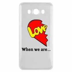Чехол для Samsung J7 2016 Love Is...When we are