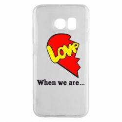 Чехол для Samsung S6 EDGE Love Is...When we are