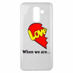 Чехол для Samsung J8 2018 Love Is...When we are
