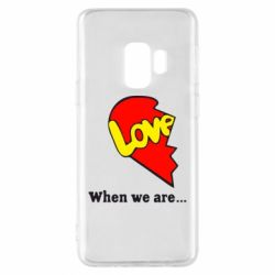 Чехол для Samsung S9 Love Is...When we are