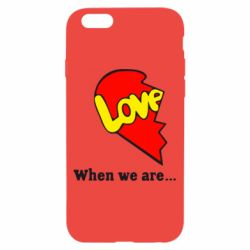 Чехол для iPhone 6/6S Love Is...When we are