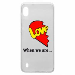 Чехол для Samsung A10 Love Is...When we are
