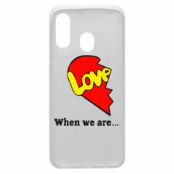 Чехол для Samsung A40 Love Is...When we are
