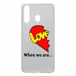 Чехол для Samsung A60 Love Is...When we are