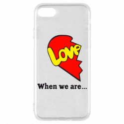 Чехол для iPhone 7 Love Is...When we are