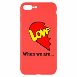 Чехол для iPhone 7 Plus Love Is...When we are