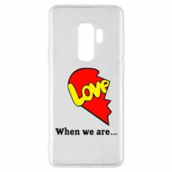 Чехол для Samsung S9+ Love Is...When we are